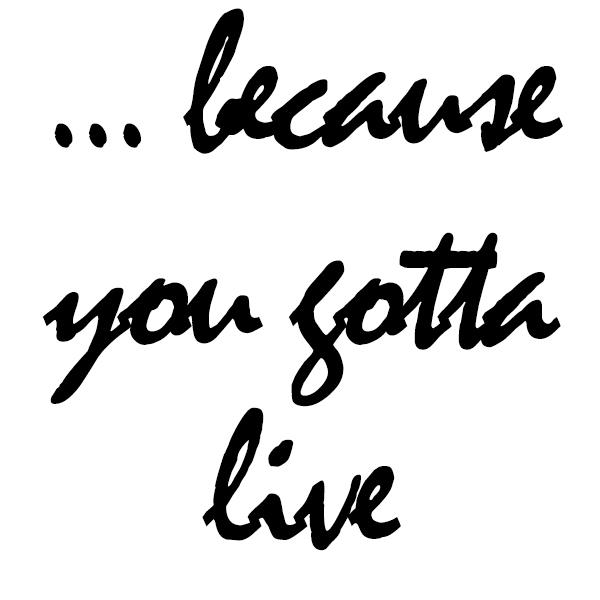 you-gotta-live