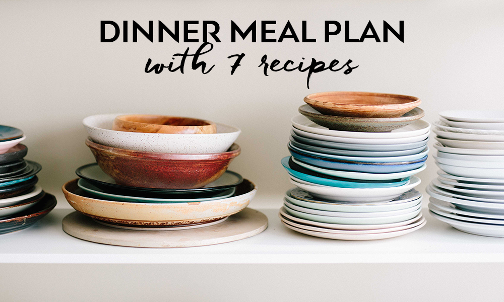 Dinner Meal Plan with 7 Recipes