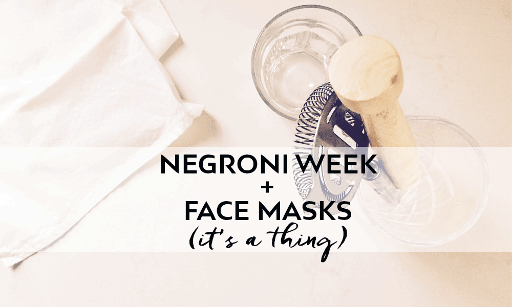 Homemade Face Mask + Negronis